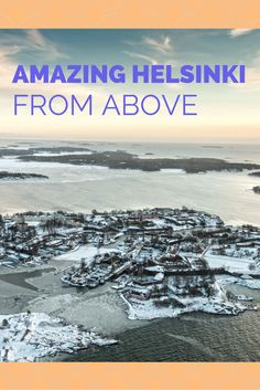 Amazing Helsinki from above, and pics of Suomenlinna in summer and winter