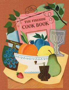 The Fireside Cook Book: A Complete Guide to Fine Cooking for Beginner and Expert Containing 1217 Recipes and Over 400 Color Pictures - written by James Beard, illustrated by Alice & Martin Provensen (1949)