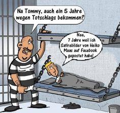 Na Tommy, auch 5 Jahre für Totschlag bekommen? Nein 7 Jahre, weil ich Satirebilder von Heiko Maas auf Facebook gepostet habe.