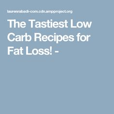 The Tastiest Low Carb Recipes for Fat Loss! -