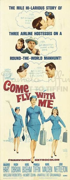 Come Fly with Me (1963)Stars: Dolores Hart, Hugh O'Brian, Karlheinz Böhm, Pamela Tiffin, Lois Nettleton, Dawn Addams, Karl Malden ~  Director: Henry Levin