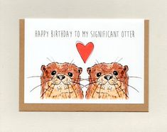 To MY SIGNIFICANT OTTER . Funny Birthday Cards, Happy Birthday Me, Funny Cards, Cute Cards, Happy Anniversary, Anniversary Cards, Sympathy Cards, Greeting Cards, Significant Otter