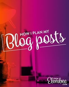 How I plan my blog p