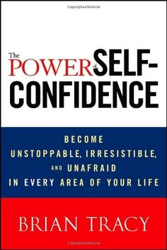 The Power of Self-Confidence: Become Unstoppable, Irresistible, and Unafraid in Every Area of Your Life by Brian Tracy, http://www.amazon.com/dp/1118435915/ref=cm_sw_r_pi_dp_dJwmqb0Z1MPRA