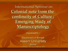 Manuscript Heritage of Barak Valley in Assam by Jayanti Chakravorty, Library and Information Science Professional by Shyam Saha via slideshare