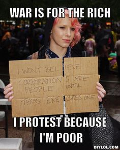 the 1% vs the poor Memes | war is for the rich, i protest because i'm poor