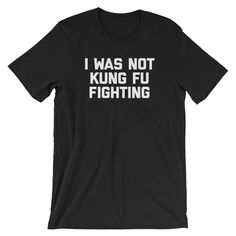 I Was Not Kung Fu Fighting t-shirt in unisex sizes for men & women. Shop the best funny 80s t-shirts and hilarious music t-shirts online at NoiseBot.com!