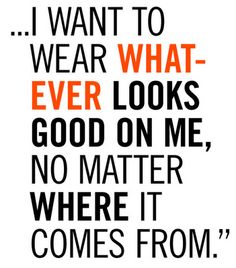 This is my motto of style. I don't care if it's Gucci, or Pucci, or Wal-Martucci lol. if it looks good I'll wear it Quotes To Live By, Me Quotes, Work Quotes, Shopping Quotes, My Motto, Vogue, Fashion Quotes, Inspire Me, Thrifting