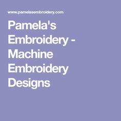 Pamela's Embroidery - Machine Embroidery Designs