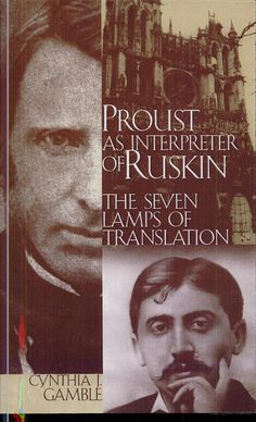 Proust as Interpreter of Ruskin: The Seven Lamps of Translation - Cynthia J. Gamble - Google Books. Page 95