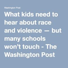 What kids need to hear about race and violence — but many schools won't touch - The Washington Post