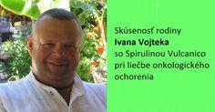 Skúsenosť rodiny Ivana Vojteka so Spirulinou Vulcanico pri liečbe onkologického ochorenia