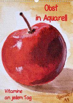Obst in Aquarell, Vitamine an jedem Tag - CALVENDO Kalender von Christine Huwer