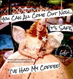 You can all come out now...it's safe, I've had my coffee!
