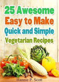 25 Vegetarian Recipes: Awesome, Easy to Make, Quick and Simple VEGETARIAN Recipes! (Healthy and Easy Cooking Series) by Hannie P. Scott, http://www.amazon.com/dp/B00NUGCI4C/ref=cm_sw_r_pi_dp_.WvOub051NX99