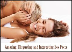 Amazing, Disgusting and Interesting Sex Facts
