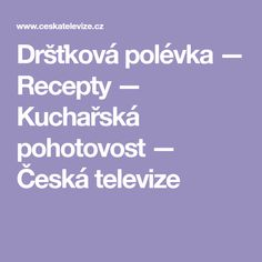 Dršťková polévka — Recepty — Kuchařská pohotovost — Česká televize