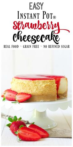 Instant Pot Strawberry Cheesecake is so easy to make! This healthier, real food version is grain free, has no refined sugar and is topped with a delicious homemade strawberry sauce. | Recipes to Nourish via @recipes2nourish