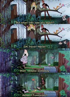 Prince Phillip: But when will I see you again? Princess Aurora: Oh never, never! Prince Phillip: Never? Princess Aurora: Well, maybe someday. Prince Phillip: When, tomorrow? Princess Aurora: Oh no, this evening! Prince Phillip: Where? Princess Aurora: (calling back while running away) At the cottage.. in the glen. - Sleeping Beauty (1959) #waltdisney