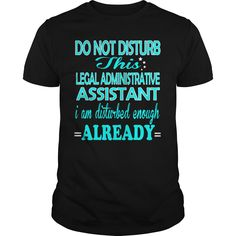 Do Not Disturb This Legal Administrative Assistant ,i Am Disturbed Enough Already T-Shirt, Hoodie Legal Administrative Assistant