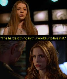 Buffy the Vampire Slayer: At the end of the musical episode, when Dawn says this to Buffy.