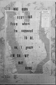 I was born very far from where I'm supposed to be. So, I guess I'm on my way home. #travel #inspiration #quote