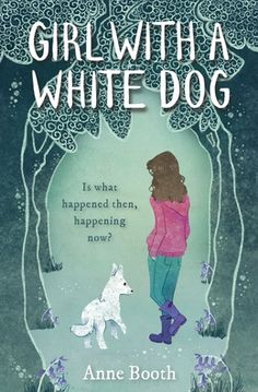 Girl with a White Dog by Anne Booth. Heard this was great, looked forward to it, read it, hated it.