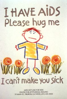 HIV or AIDS cannot be transmitted just by a hug. Learn about HIV, stop the discrimination
