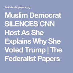 Muslim Democrat SILENCES CNN Host As She Explains Why She Voted Trump | The Federalist Papers