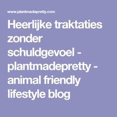 Heerlijke traktaties zonder schuldgevoel - plantmadepretty - animal friendly lifestyle blog