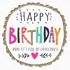 Buy Hammond Gower Words Birthday Card, Singles from our Greetings Cards range at John Lewis & Partners. Happy Birthday Wishes Quotes, Birthday Blessings, Happy Birthday Pictures, Birthday Love, Happy Birthday Greetings, Birthday Greeting Cards, Happy Birthday Beautiful, Birthday Pins, Happy B Day