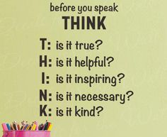 Before you speak think t:is it true? h: is it helpful? i: is it inspiring? n: is it necessary? k: is it kind? - Motivational & Inspirational Wall Decal, Wall Quote, Creative Vinyl Art Idea