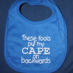 """Etsy blue bib, """"these fools put my cape on backwards""""  Love it! Must remember for next baby shower."""