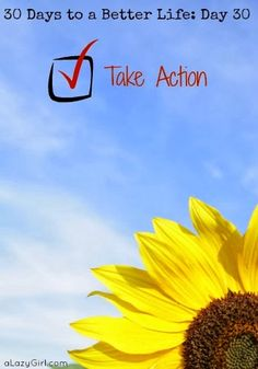 30 Days to a Better Life: Day 30, Take Action