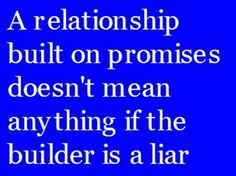 Truth... Promise  was a lie for a year and a half. And  you are still here.