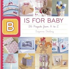 B is for Baby honors the age-old tradition of crafting with a mix of vintage and modern-style projects for all women who buy baby gifts who want to give something meaningful and handmade. In a unique A to Z presentation, the projects are aimed at a variety of skill levels and budgets. Every letter is represented with a main project and many variations, and all have concise step-by-step directions, photos and templates.