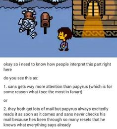Papyrus and Sans mailbox theories <<< I see it as 2