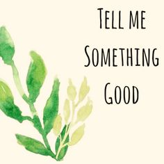 #tell #me #something #good