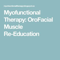 Myofunctional Therapy: OroFacial Muscle Re-Education