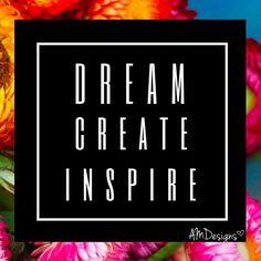 Dream. Create. Inspire.