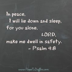 This verse has gotten me through lots of lonely nights while my husband was deployed. Psalm 4:8