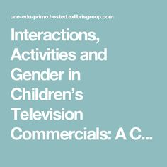 Interactions, Activities  and Gender in ChiIdren's TeIevision Commercials:  A Content Analysis  Mary Strom Larson