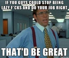To all my lazy co-workers, at the easiest job ever... I work at Qdoba. - Meme on Imgur