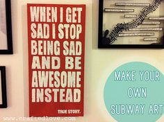 diy subway art - This may be my next project, quote & all.