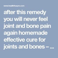 after this remedy you will never feel joint and bone pain again homemade effective cure for joints and bones – healthy Life