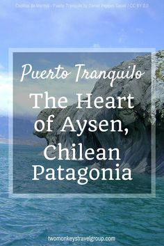 Puerto Tranquilo - The heart of Aysen, Chilean Patagonia