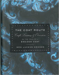 """Written by Meg Lukens Noonan, THE COAT ROUTE is a fabulous story, which """"demystifies the rarefied universe of bespoke tailoring and provides a lens into the culture that covets it"""" (Tim Gunn).   And in this captivating book, one entire chapter is devoted to Dormeuil ~ Chapter 4 : The Merchant, pp 97 - 122 ~"""