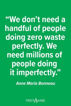 """""""We don't need a handful of people doing zero waste perfectly. We need millions of people doing it imperfectly"""" - Anne Marie Bonneau We Need, Zero Waste, Feel Good, Party Supplies, Positivity, Quotes, People, Quotations, Qoutes"""