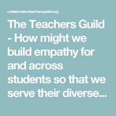 The Teachers Guild - How might we build empathy for and across students so that we serve their diverse needs and better understand each other? - Activity: Walk the Line (or Cross the Line)
