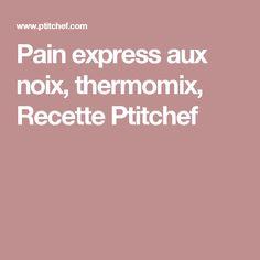 Pain express aux noix, thermomix, Recette Ptitchef